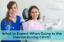 What to Expect When Going to the Dentist During COVID